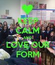KEEP CALM AND LOVE OUR FORM - Personalised Poster large