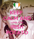 KEEP  CALM AND LOVE OUR IRISH POTATO - Personalised Poster large