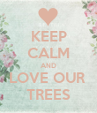 KEEP CALM AND LOVE OUR  TREES - Personalised Poster large