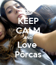 KEEP CALM AND Love  Pôrcas - Personalised Poster large