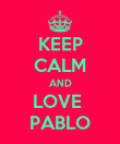 KEEP CALM AND LOVE  PABLO - Personalised Poster large