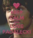 KEEP CALM AND LOVE PADALECKI - Personalised Poster large
