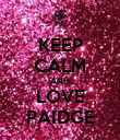 KEEP CALM AND LOVE PAIDGE - Personalised Poster large