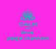KEEP CALM AND love  paige mannion - Personalised Poster large