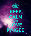 KEEP CALM AND LOVE PAIGEE - Personalised Poster large