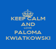 KEEP CALM AND LOVE PALOMA KWIATKOWSKI - Personalised Poster large