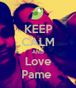 KEEP CALM AND Love Pame  - Personalised Poster large