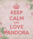 KEEP CALM AND LOVE PANDORA - Personalised Poster large