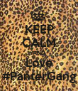 KEEP CALM AND Love #PanterGang - Personalised Poster large