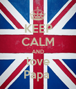 KEEP CALM AND love Papa  - Personalised Poster large