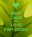 KEEP CALM AND LOVE PAPI DODO - Personalised Poster large