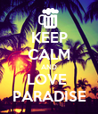 KEEP CALM AND LOVE  PARADISE - Personalised Poster large
