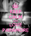 KEEP CALM AND LOVE PARAMORE - Personalised Poster large