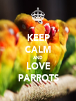 KEEP CALM AND LOVE PARROTS - Personalised Poster large