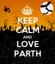 KEEP CALM AND LOVE PARTH - Personalised Poster large