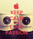 KEEP CALM AND LOVE PASSION - Personalised Poster large