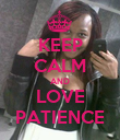 KEEP CALM AND LOVE PATIENCE - Personalised Poster large