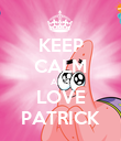 KEEP CALM AND LOVE PATRICK - Personalised Poster large