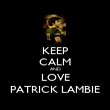 KEEP CALM AND LOVE PATRICK LAMBIE - Personalised Poster large