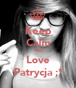 Keep Calm And Love Patrycja ;* - Personalised Poster large