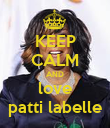 KEEP CALM AND love patti labelle - Personalised Poster large