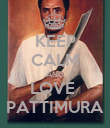 KEEP CALM AND LOVE  PATTIMURA - Personalised Poster large