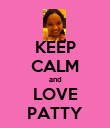 KEEP CALM and LOVE PATTY - Personalised Poster small