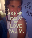 KEEP CALM AND LOVE PAU M. - Personalised Poster large