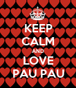 KEEP CALM AND LOVE PAU PAU - Personalised Poster large