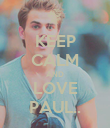 KEEP CALM AND LOVE PAUL.. - Personalised Poster small