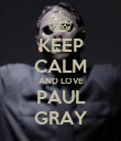 KEEP CALM AND LOVE PAUL GRAY - Personalised Poster large