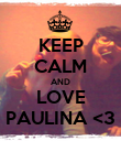KEEP CALM AND LOVE PAULINA <3 - Personalised Poster large