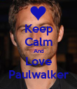 Keep Calm And Love Paulwalker - Personalised Poster large