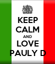 KEEP CALM AND LOVE PAULY D - Personalised Poster large