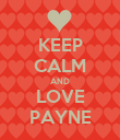 KEEP CALM AND LOVE PAYNE - Personalised Poster large