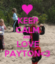 KEEP CALM AND LOVE PAYTON<3 - Personalised Poster large