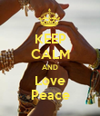 KEEP CALM AND Love Peace - Personalised Poster large