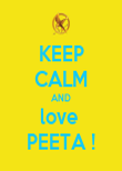 KEEP CALM AND love  PEETA ! - Personalised Poster large