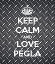 KEEP CALM AND LOVE PEGLA - Personalised Poster large