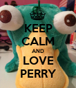 KEEP CALM AND LOVE PERRY - Personalised Poster large
