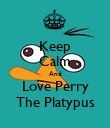 Keep Calm And Love Perry The Platypus - Personalised Poster large
