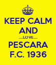 KEEP CALM AND ....LOVE.... PESCARA F.C. 1936 - Personalised Poster large