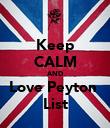 Keep CALM AND Love Peyton  List - Personalised Poster large