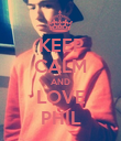 KEEP CALM AND LOVE PHIL - Personalised Poster large