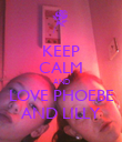 KEEP CALM AND LOVE PHOEBE AND LILLY - Personalised Poster large