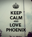KEEP CALM AND LOVE  PHOENIX - Personalised Poster large