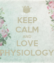 KEEP CALM AND LOVE PHYSIOLOGY - Personalised Poster large