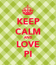 KEEP CALM AND LOVE PI - Personalised Poster large