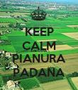 KEEP CALM AND LOVE PIANURA PADANA - Personalised Poster large