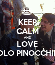 KEEP CALM AND LOVE PICCOLO PINOCCHIETTO  - Personalised Poster large